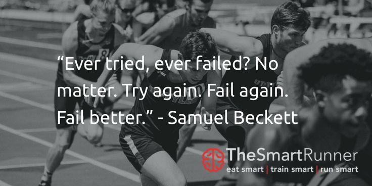 """""""Ever tried, ever failed? No matter. Try again. Fail again. Fail better."""" - Samuel Beckett"""