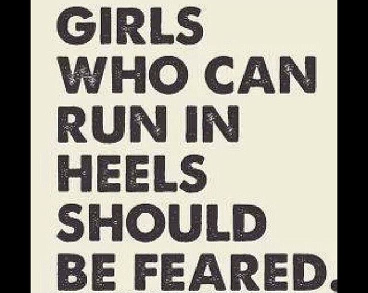 Girls who can run in heels should be feared. The truth!