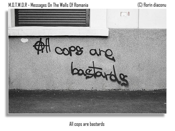 Message: All cops are bastards Location: Dorobantilor Avenue, Bucharest
