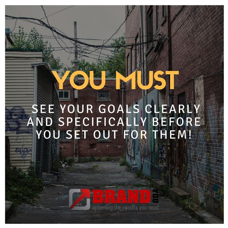 You must see your goals clearly and specifically before you set out for them. - BrandYou  http://www.brandyou.ie/