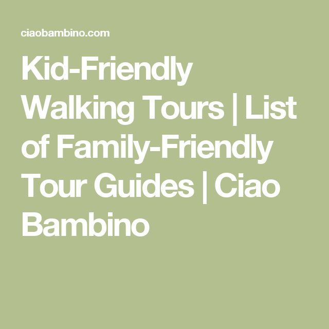 Kid-Friendly Walking Tours | List of Family-Friendly Tour Guides | Ciao Bambino