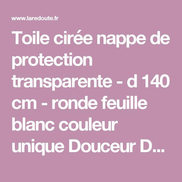 Toile cirée nappe de protection transparente - d 140 cm - ronde feuille blanc couleur unique Douceur D'intérieur | La Redoute