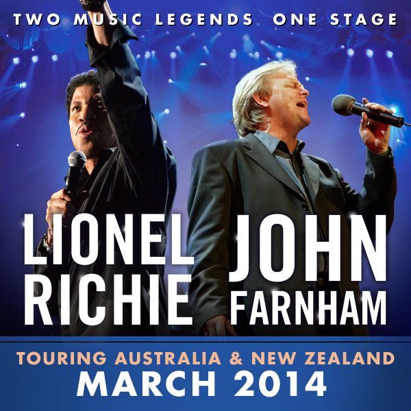 Lionel Richie and John Farnham - ONE STAGE, TWO MUSIC LEGENDS - ALL THE HITS - ALL NIGHT LONG! TOURING MARCH 2014.  Register now for the Dainty Group Pre-sale here: http://daintygroup.com/mailing-list