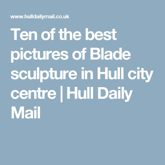 Ten of the best pictures of Blade sculpture in Hull city centre | Hull Daily Mail
