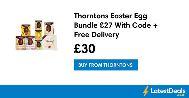 Thorntons Easter Egg Bundle £27 With Code + Free Delivery, £30