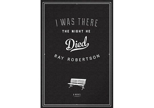 I Was There the Night He Died, by Ray Robertson (Biblioasis) http://www.biblioasis.com/ray-robertson/i-was-there-the-night-he-died