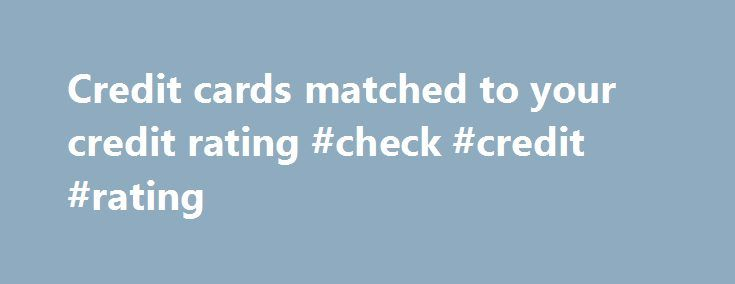 Credit cards matched to your credit rating #check #credit #rating http://credit.remmont.com/credit-cards-matched-to-your-credit-rating-check-credit-rating/  #credit card finder # CALCULATE YOUR CREDIT SCORE & RATING What is a Credit Rating? A credit rating is used Read More...The post Credit cards matched to your credit rating #check #credit #rating appeared first on Credit.