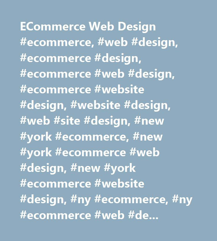 ECommerce Web Design #ecommerce, #web #design, #ecommerce #design, #ecommerce #web #design, #ecommerce #website #design, #website #design, #web #site #design, #new #york #ecommerce, #new #york #ecommerce #web #design, #new #york #ecommerce #website #design, #ny #ecommerce, #ny #ecommerce #web #design, #ny #ecommerce #website #design, #ny #ecommerce #web #site #design…