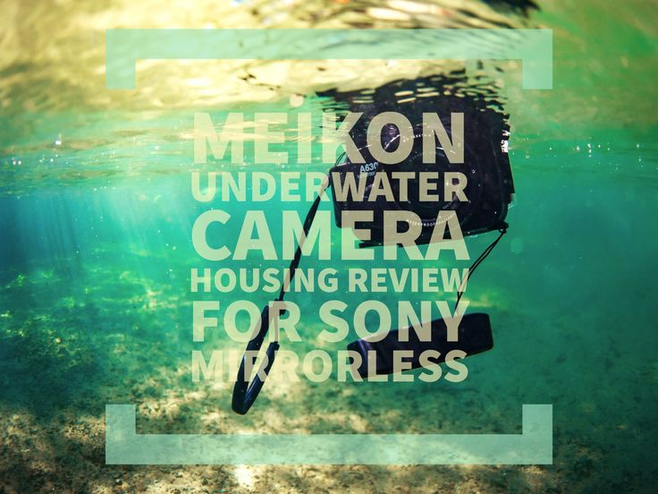Meikon Underwater Camera Housing Review for Sony Mirrorless