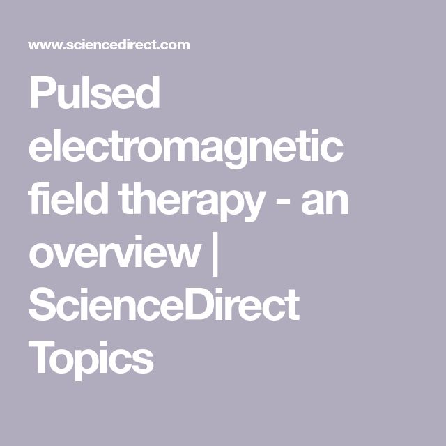 Pulsed electromagnetic field therapy - an overview | ScienceDirect Topics