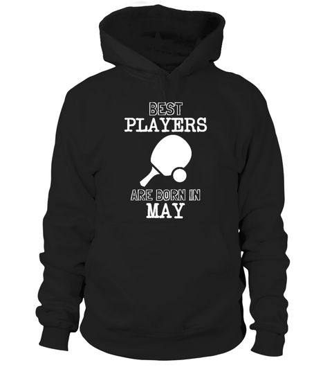 # Best Ping Pong Players Born In May .  Best Ping Pong players are born in May.Limited Edition Tee available in different colors and styles, choose your favorite one from the available products menù.Grab Yours Now!Order 2 or more to save on shipping cost.