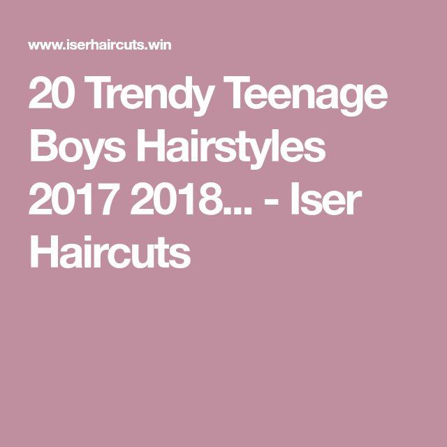 20 Trendy Teenage Boys Hairstyles 2017 2018... - Iser Haircuts