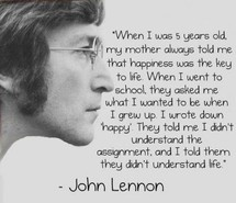 John Lennon...we miss you: Words Of Wisdom, Happy Quotes, Be Happy, John Lennon Quotes, Favorite Quotes, 5 Years, Mean Of Life, Wise Words, Up Quotes
