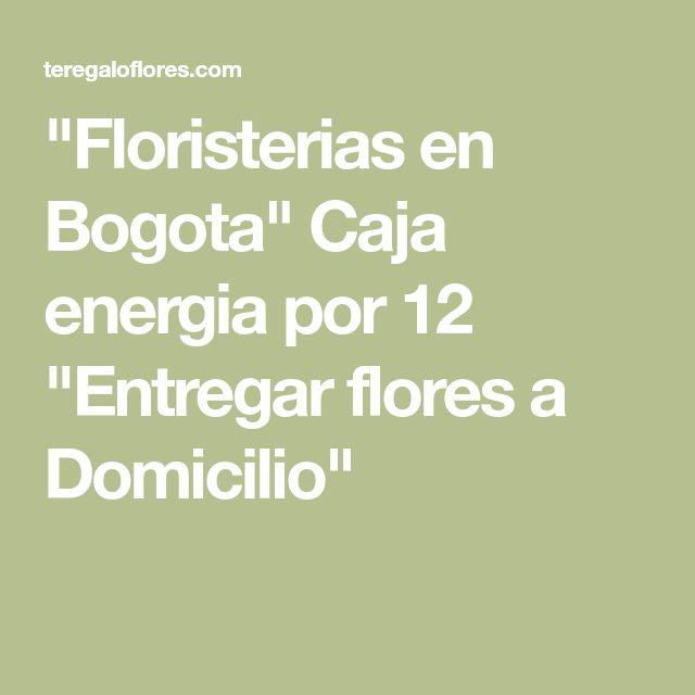 """""""Floristerias en Bogota"""" Caja energia por 12 """"Entregar flores a Domicilio"""""""