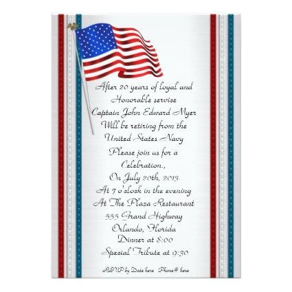 Military Retirement Idea:         	  	  		  		 		 		  			 			  					   					  			 		   		  		 		  		 			 			  Military retirement party Invitation   		 			 			  		  		 	   	      Military retirement party Invitation with American Flag and red, white and blue striped border. The text is fully customizable and you can further customize by changing the font and branch of military or police dept.