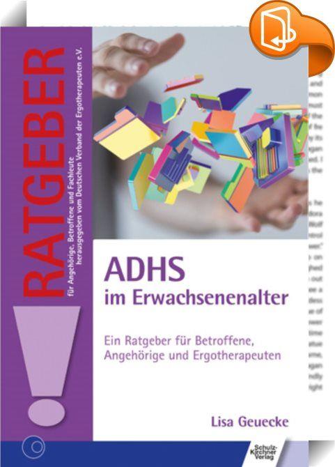 ADHS im Erwachsenenalter    :  Bis vor wenigen Jahren galt ADHS als Erkrankung im Kindes- und Jugendalter, heute weiß man, dass auch Erwachsene unter ADHS leiden können. Der Ratgeber erläutert die Symptome, nennt Therapiemöglichkeiten und demonstriert an 2 Fallbeispielen die ergotherapeutische Behandlung.
