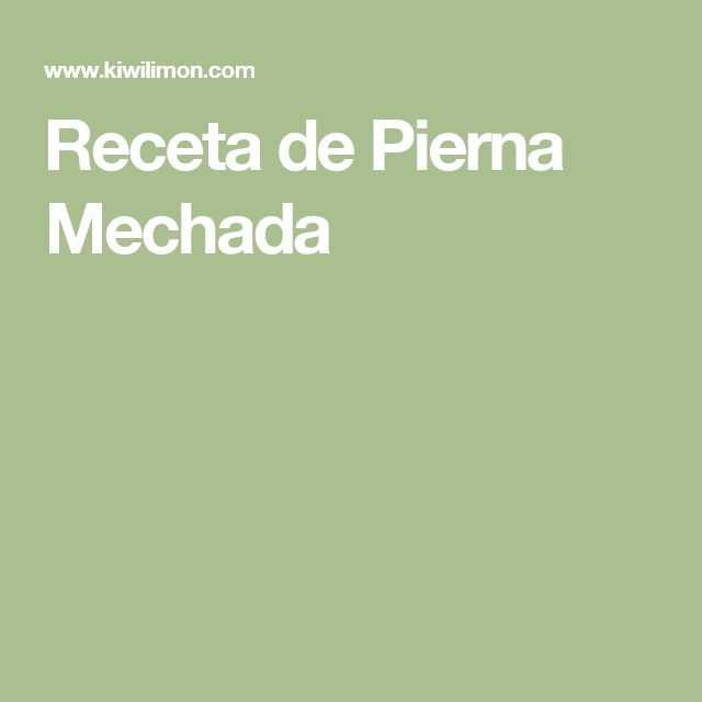 Receta de Pierna Mechada