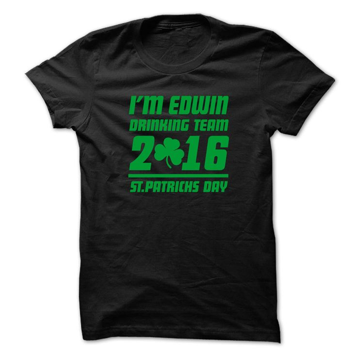 EDWIN STPATRICK DAY - 99 ᗗ Cool Name Shirt !If you are EDWIN or loves one. Then this shirt is for you. Cheers !!!STPATRICK xxxEDWIN EDWIN