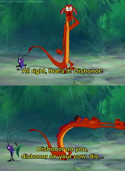 """Write this down. Dishonor on you! Dishonor on your cow!"""