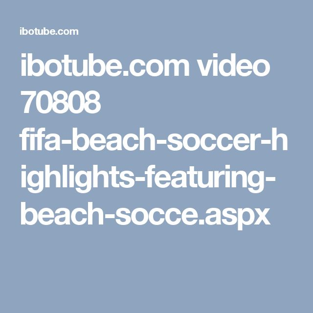 ibotube.com video 70808 fifa-beach-soccer-highlights-featuring-beach-socce.aspx