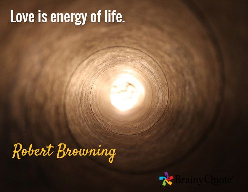 Love is energy of life. / Robert Browning