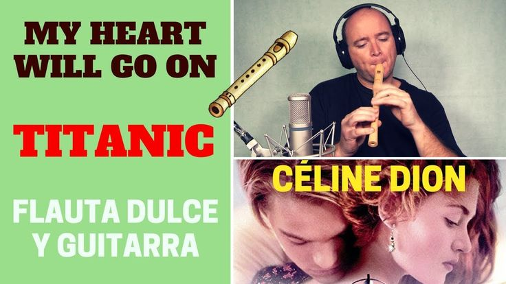 "Cómo tocar ""My heart will go on"" (TITANIC BSO) con flauta dulce y guitarra"