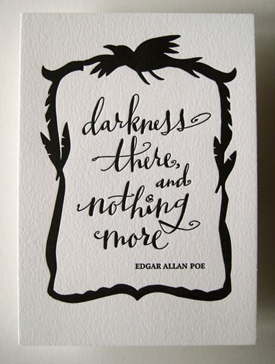 Darkness there, and nothing more