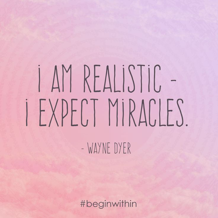 I am realistic - I expect miracles.  - Wayne Dyer #quote #inspiration #waynedyer