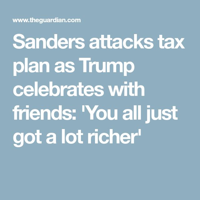 Sanders attacks tax plan as Trump celebrates with friends: 'You all just got a lot richer'