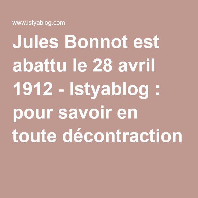 Jules Bonnot est abattu le 28 avril 1912 - Istyablog : pour savoir en toute décontraction