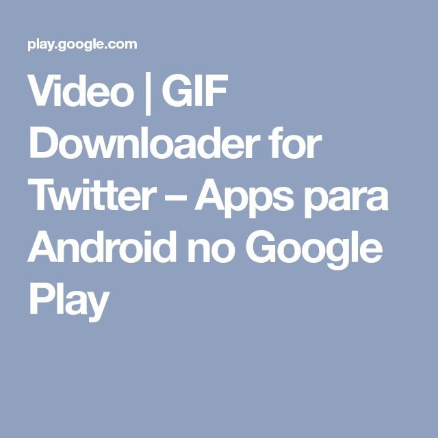 Video | GIF Downloader for Twitter – Apps para Android no Google Play
