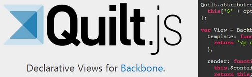 Quilt.js is a JavaScript library for creating declarative views for Backbone.js.  Quilts aims to promote loose coupling, reusability and modularity by implementing functionality in Backbone.js applications without writing any JavaScript.