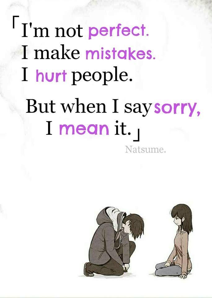No soy perfecto. Yo cometo errores. Hago daño a la gente. Pero cuando digo lo siento, lo digo en serio. Natsume.