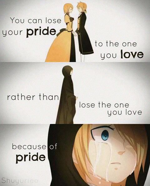 """""""You can lose your pride to the one you love rather than lose the one you love because of pride"""""""
