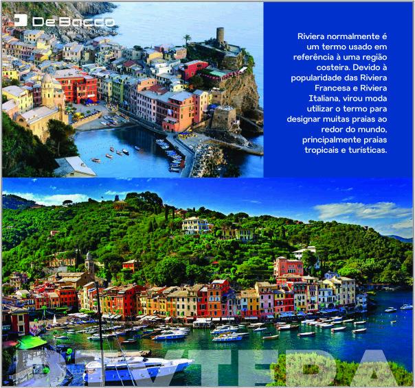 Locais conhecidos chamados de Riviera:  Riviera Francesa - parte do litoral sul da França no Mar Mediterrâneo, também conhecida como Côte d'Azur (em francês), Costa Azul (em português ou Costa Azzurra (em italiano)  A Riviera Italiana compreende território das quatro províncias da Ligúria — Savona, Imperia, Génova e La Spezia, com um comprimento total de cerca de 330 km.