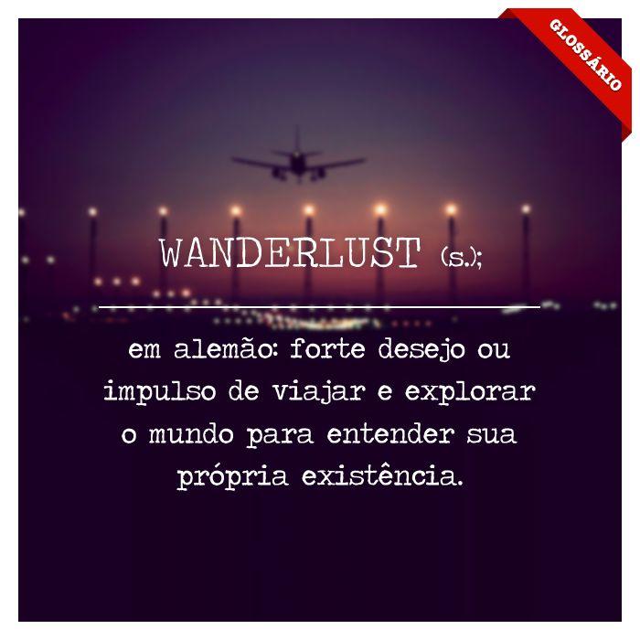 em alemão: forte desejo ou impulso de viajar e explorar o mundo para entender sua própria existência.