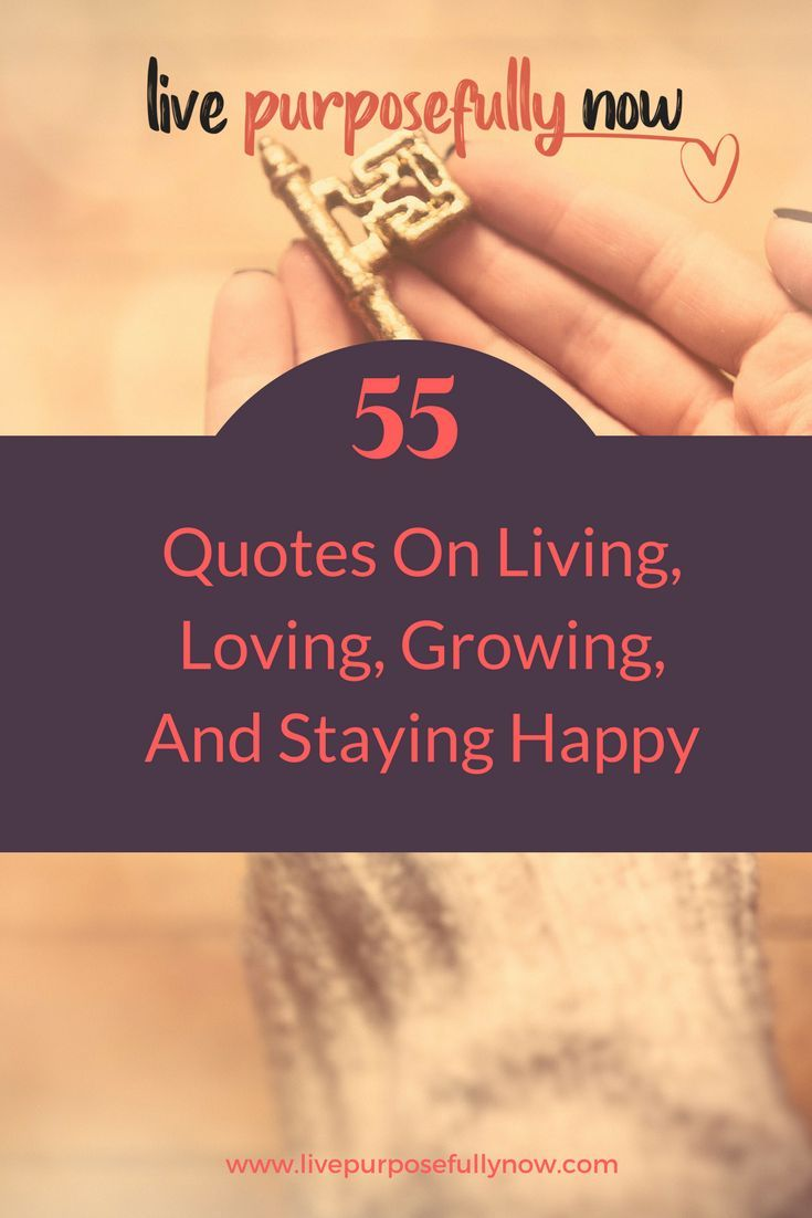 55 Quotes On Living Growing And Staying Happy Life Quotes Motivation Quotes Life Lessons Life Quotes To Live By Life Quotes Tumblr Life Quotes