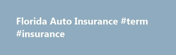 Florida Auto Insurance #term #insurance http://insurance.remmont.com/florida-auto-insurance-term-insurance/  #florida auto insurance # Florida Auto Insurance Guide Ready for a car insurance quote? Compare rates online from all the leading insurers in Florida! FL Minimum Insurance Requirements From Pensacola to Jacksonville, Tallahassee to the Keys, Florida has thousands of miles of roadways. They'll take you from Orlando to the Everglades, from Panama City to […]The post Florida Auto…