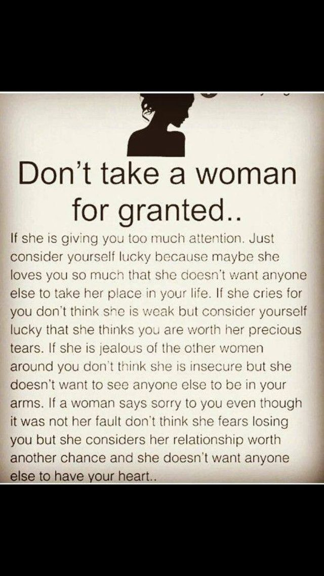 Don T Take A Woman For Granted Granted Quotes True Quotes Wisdom Quotes