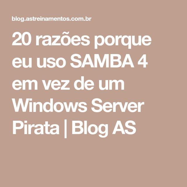 20 razões porque eu uso SAMBA 4 em vez de um Windows Server Pirata | Blog AS