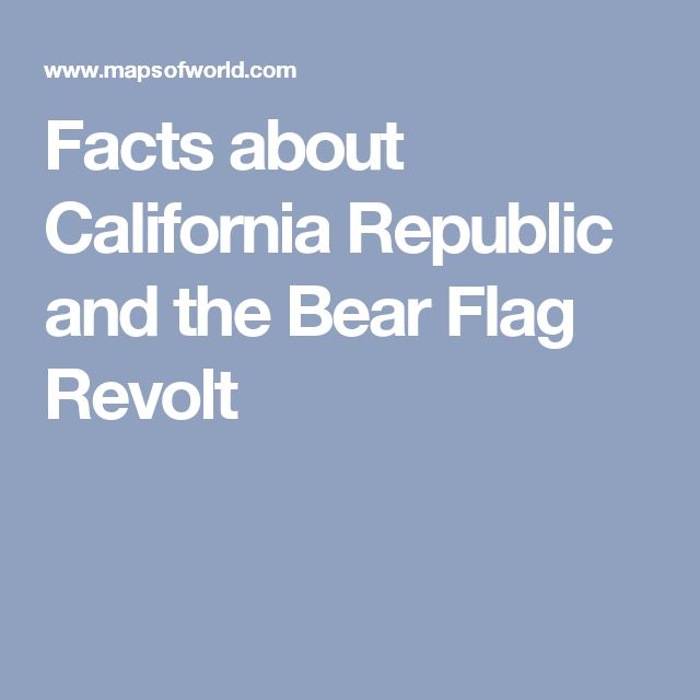 Facts about California Republic and the Bear Flag Revolt