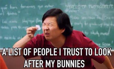 A list of people I trust to look after my bunnies