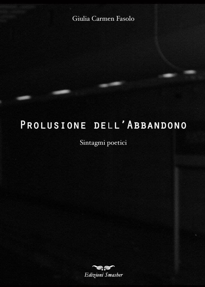 Prolusione dell'abbandono  sintagmi poetici di Giulia Carmen Fasolo