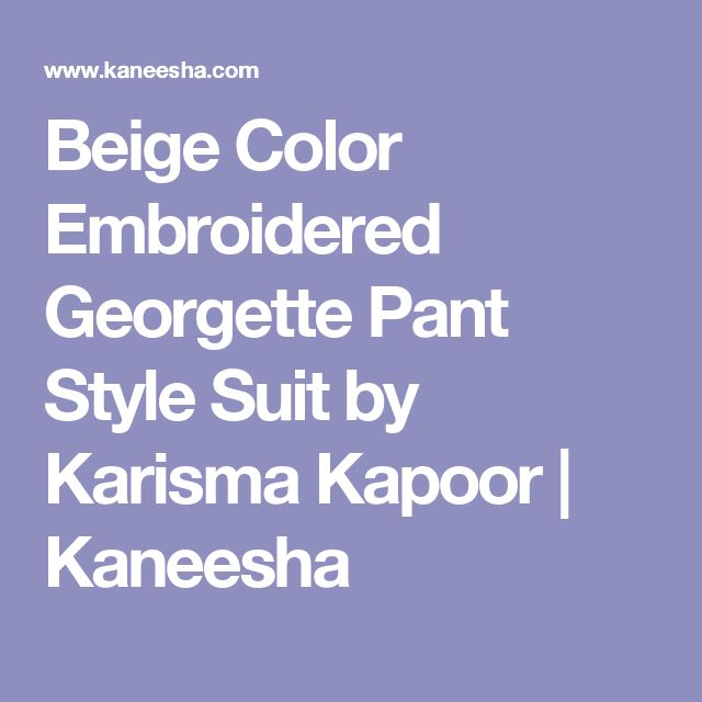 Beige Color Embroidered Georgette Pant Style Suit by Karisma Kapoor    Kaneesha