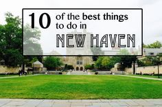 Top 10 things to do in New Haven, Connecticut (other than just visit Yale campus!). #newhaven #connecticut #yale