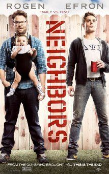 1. Neighbors (2014) A couple with a newborn baby face unexpected difficulties after they are forced to live next to a fraternity house. SCORE: 6/10