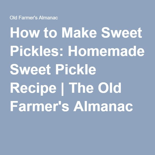 Easy homemade sweet pickle recipe