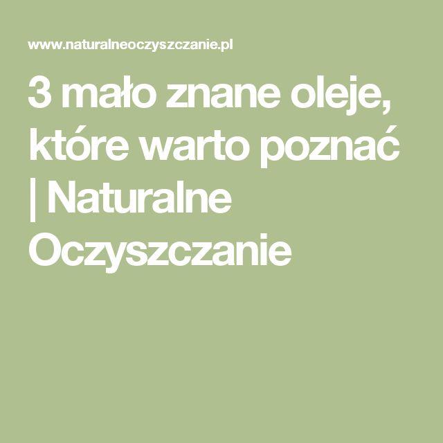 3 mało znane oleje, które warto poznać   Naturalne Oczyszczanie
