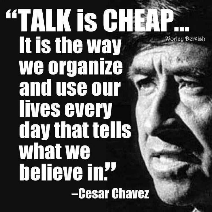 Cesar Chavez, damn tight! Talk is VERY cheap!
