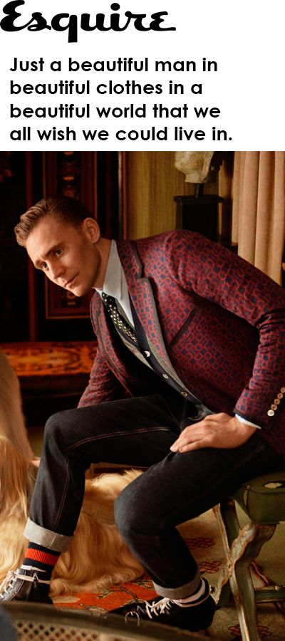 """Just a beautiful man in beautiful clothes in a beautiful world that we all wish we could live in."" http://www.esquire.com/style/news/a48920/tom-hiddleston-gucci/"